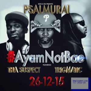 Psalmurai - Ayam Not Bae ft. Tha Suspect & Trigmatic